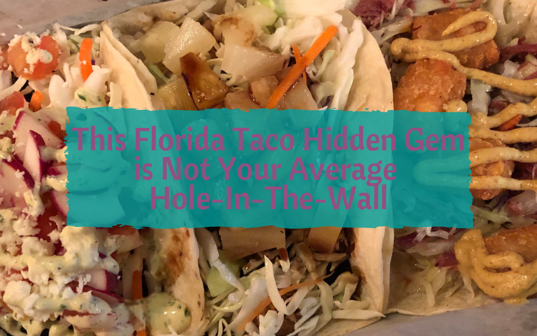 This Florida Taco Hidden Gem is Not Your Average Hole-In-The-Wall
